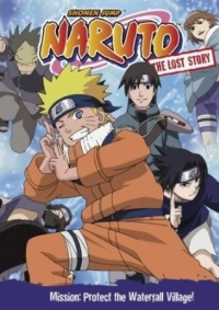 Anime: Naruto: The Lost Story - Mission: Protect the Waterfall Village!