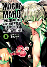 Machimaho: I Messed Up and Made the Wrong Person Into a Magical Girl! - Vol.05