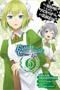 Is It Wrong to Try to Pick Up Girls in a Dungeon? Familia Chronicle Episode Lyu - Vol.06