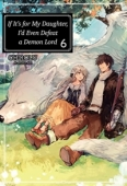 If It's For My Daughter, I'd Even Defeat a Demon Lord - Vol.06: Kindle Edition
