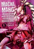 Machimaho: I Messed Up and Made the Wrong Person Into a Magical Girl! - Vol.01: Kindle Edition
