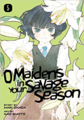 O Maidens in Your Savage Season - Vol.05