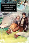 If It's for My Daughter, I'd Even Defeat a Demon Lord - Vol.06